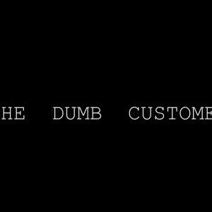The Dumb Customer